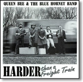 Queen Bee & The Blue Hornet Band - Harder Than A Freight Train