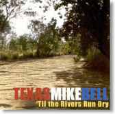 Texas Mike Bell - 'Til The Rivers Run Dry
