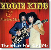 Eddie King & Mae Bee Mae - The Blues Has Got Me