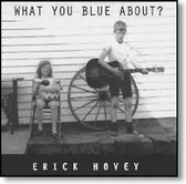 Erick Hovey - What You Blue About?