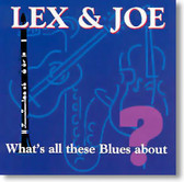 Lex & Joe - What's All These Blues About