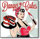 Danger Cakes - Dessert First