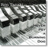 Ron Tanski - Never Pet A Burning Dog
