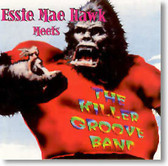 Essra Mohawk - Essie Mae Hawk Meets The Killer Groove Band