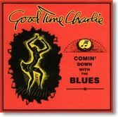 Good Time Charlie - Comin' Down With The Blues