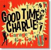 Good Time Charlie - Garage-A-Go-Go!