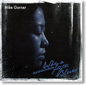 Mike Garner - Why A Woman Gets The Blues
