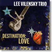 Lee Vilensky Trio - Destination Love