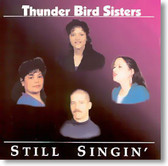 Thunder Bird Sisters - Still Singin'