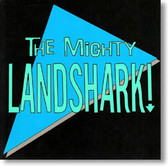 The Mighty Landshark - Self Titled