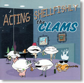 The Clams - Acting Shellfishly