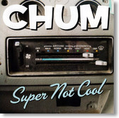 Chum - Super Not Cool