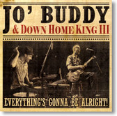 Jo' Buddy & Down Home King III - Everything's Gonna Be Alright