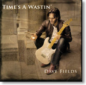 Dave Fields - Time's A Wastin'
