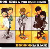 Bob Urh & The Bare Bones - Hoodoo Garage