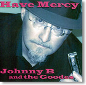 Johnny B and The Goodes - Have Mercy