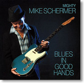 Mighty Mike Schermer - Blues In Good Hands