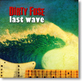 Dirty Fuse - Last Wave