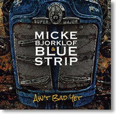 Micke Bjorklof and Blue Strip - Ain't Bad Yet