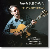 """""""T Is For Texas"""" blues CD by Hash Brown"""