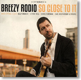 """""""So Close To It"""" blues CD by Breezy Rodio"""