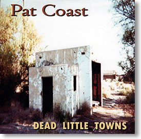 """""""Dead Little Towns"""" country CD by Pat Coast"""