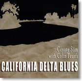 """California Delta Blues "" blues CD by Coyote Slim with Colin Teurfs"