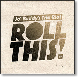 """Roll This!"" blues CD by Jo' Buddy's Trio Riot"