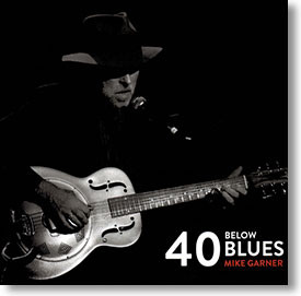 """40 Below Blues"" blues CD by Mike Garner"