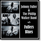 """Fullers Blues"" blues CD by Johnny Fuller & The Phillip Walker Band"