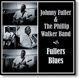 """""""Fullers Blues"""" blues CD by Johnny Fuller & The Phillip Walker Band"""