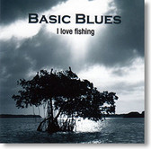 """I Love Fishing"" blues CD by Basic Blues"