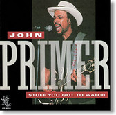 """Stuff You Got To Watch"" blues CD by John Primer"