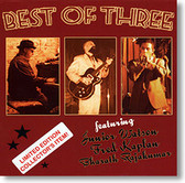 """Best of Three"" blues CD by Junior Watson, Fred Kaplan & Bharath Rajakumar"