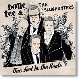"""""""One Foot In The Root"""" blues CD by Bone Tee and The Slughunters"""