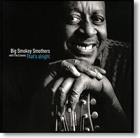 """That's Alright"" blues CD by Big Smokey Smothers with The Crowns"