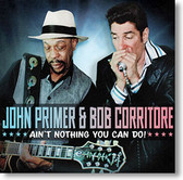 """Ain't Nothing You Can Do!"" blues CD by John Primer & Bob Corritore"