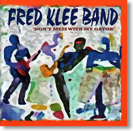 """""""Don't Mess With My Gator"""" blues CD by Fred Klee Band"""