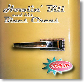 """""""Cool It!"""" blues CD by Howlin' Bill & His Blues Circus"""