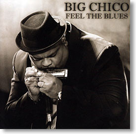 """Feel The Blues"" blues CD by Big Chico"