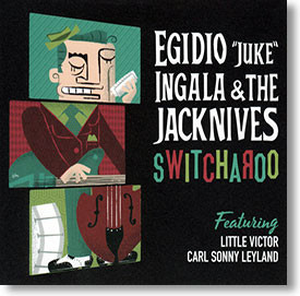 """Switcharoo"" blues CD by Egidio ""Juke"" Ingala  & The Jacknives"