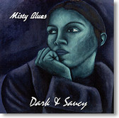 """Dark & Saucy"" blues CD by Misty Blues"
