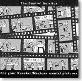 The Bustin Burritos - For Your Russian Mexican Mental Pictures