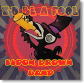 """I'd Be A Fool"" blues CD by Eldon Brown Band"