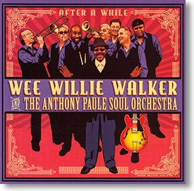 """""""After A While"""" blues CD by Wee Willie Walker & The Anthony Paule Soul Orchestra"""
