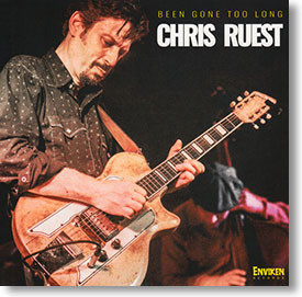 """Been Gone Too Long"" blues CD by Chris Ruest"