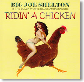 """Ridin' A Chicken"" blues CD by Big Joe Shelton"