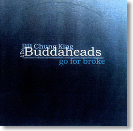 """Go For Broke"" blues CD by BB Chung King & The Buddaheads"