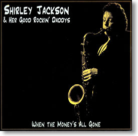 """""""When The Money's All Gone"""" blues CD by Shirley Jackson & Her Good Rockin' Daddys"""