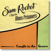 """Caught In The Groove"" blues CD by Sam Rocket and His Blues Prisoners"